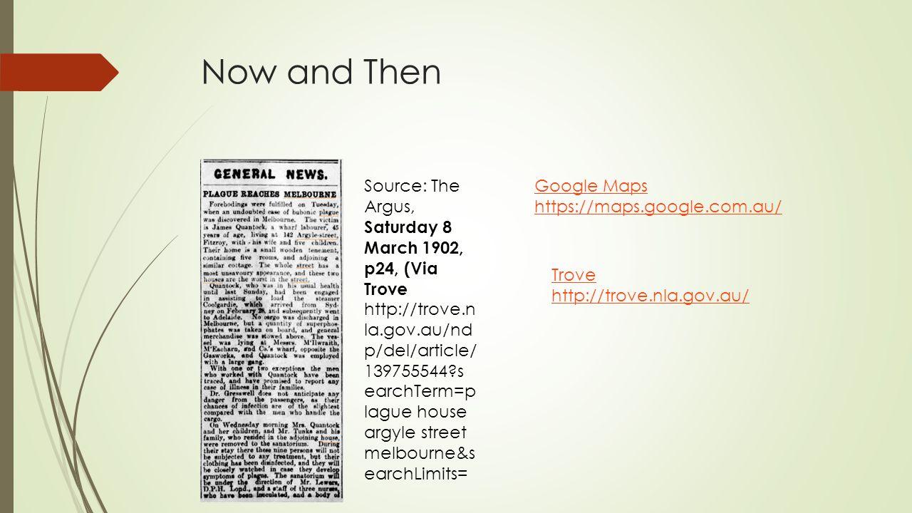 Now and Then Source: The Argus, Saturday 8 March 1902, p24, (Via Trove http://trove.n la.gov.au/nd p/del/article/ 139755544?s earchTerm=p lague house argyle street melbourne&s earchLimits= Google Maps https://maps.google.com.au/ Trove http://trove.nla.gov.au/