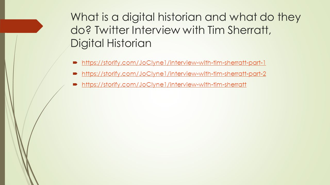 What is a digital historian and what do they do? Twitter Interview with Tim Sherratt, Digital Historian  https://storify.com/JoClyne1/interview-with-