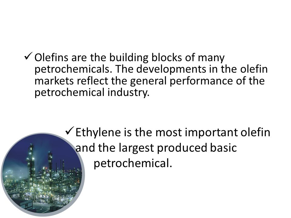 Olefins are the building blocks of many petrochemicals.
