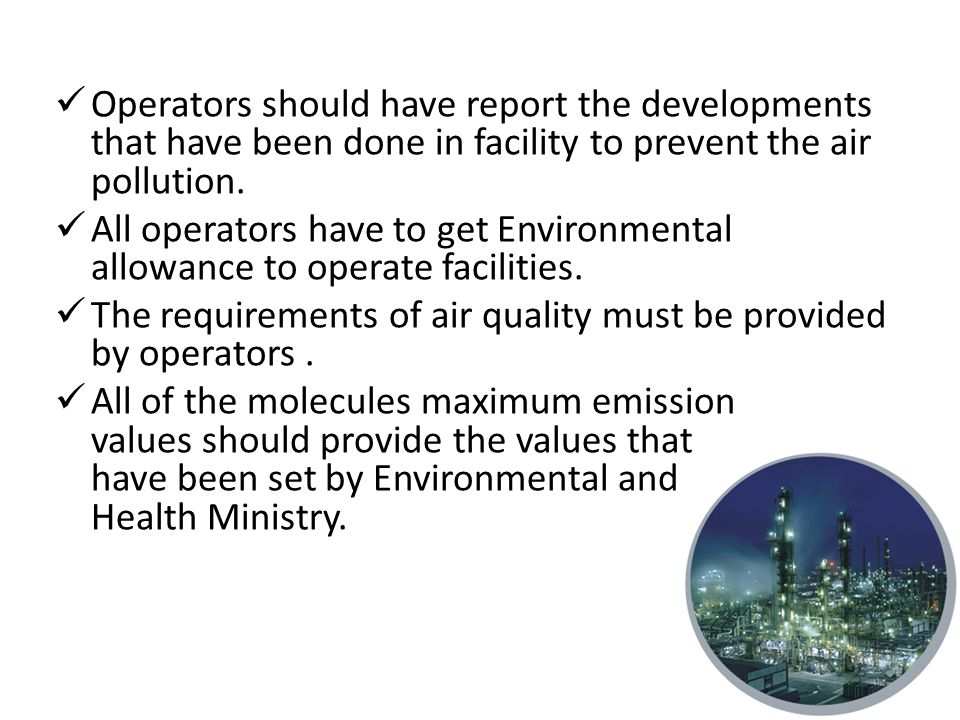 Operators should have report the developments that have been done in facility to prevent the air pollution.