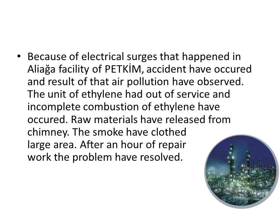 Because of electrical surges that happened in Aliağa facility of PETKİM, accident have occured and result of that air pollution have observed.