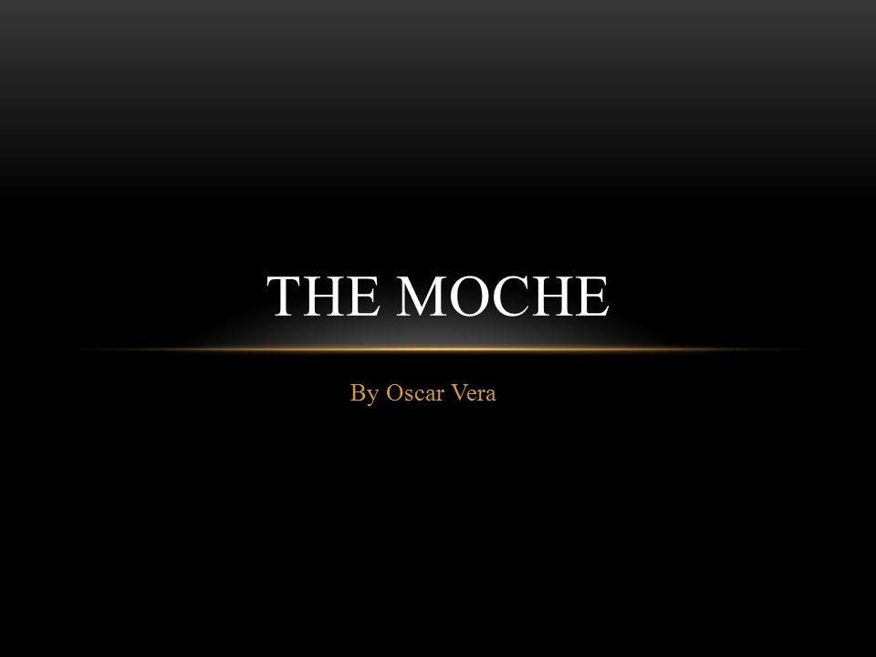 By Oscar Vera THE MOCHE