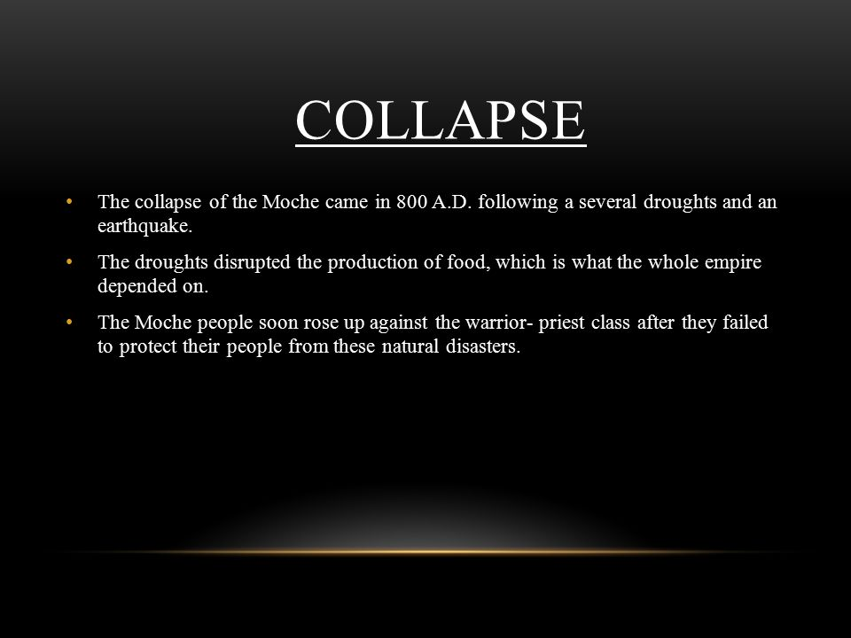 COLLAPSE The collapse of the Moche came in 800 A.D.