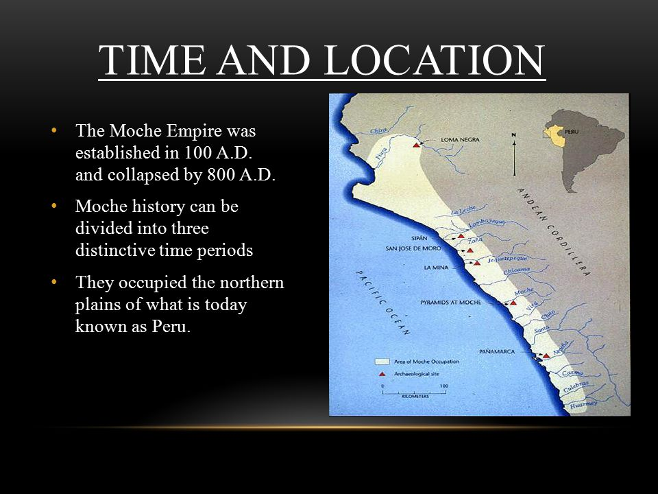 TIME AND LOCATION The Moche Empire was established in 100 A.D.