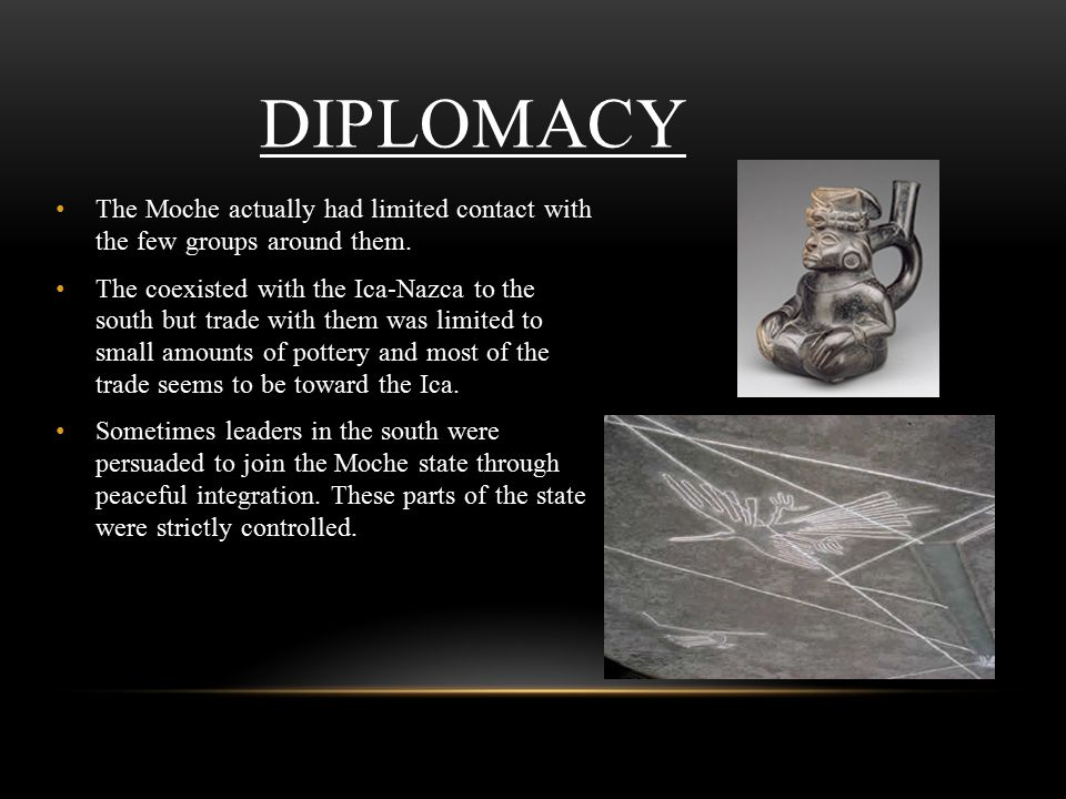 DIPLOMACY The Moche actually had limited contact with the few groups around them.