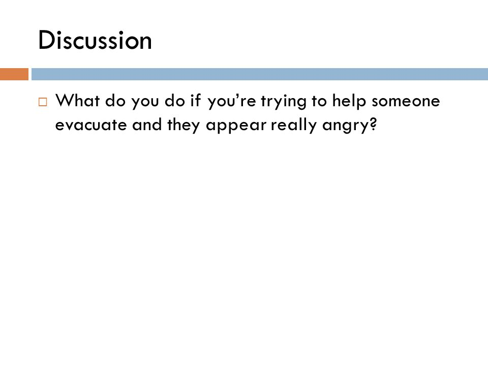 Discussion  What do you do if you're trying to help someone evacuate and they appear really angry?