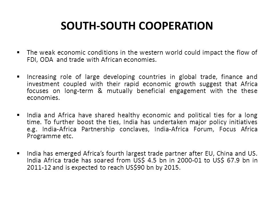 SOUTH-SOUTH COOPERATION  The weak economic conditions in the western world could impact the flow of FDI, ODA and trade with African economies.