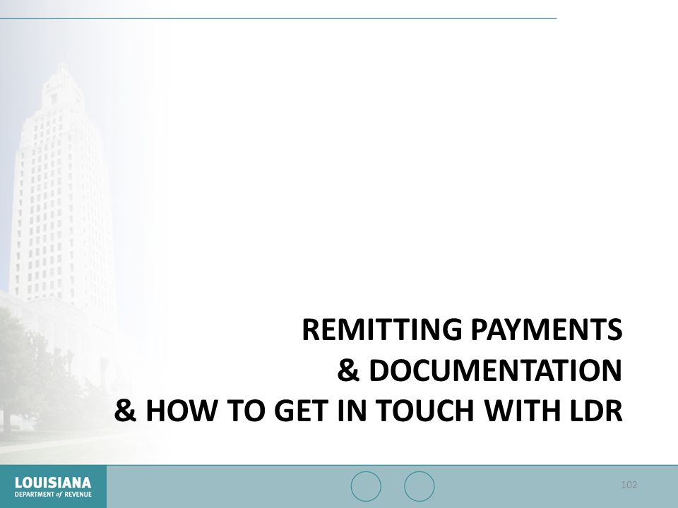 REMITTING PAYMENTS & DOCUMENTATION & HOW TO GET IN TOUCH WITH LDR 102