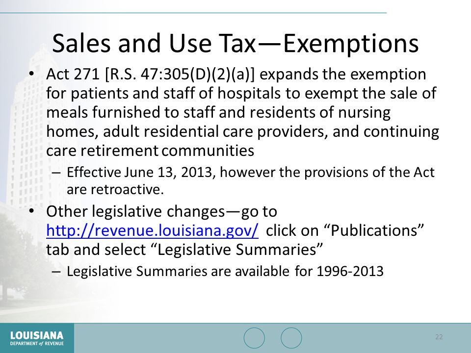 Sales and Use Tax—Exemptions Act 271 [R.S. 47:305(D)(2)(a)] expands the exemption for patients and staff of hospitals to exempt the sale of meals furn