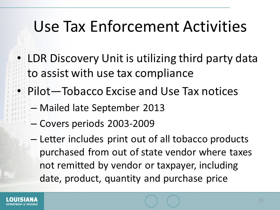 Use Tax Enforcement Activities LDR Discovery Unit is utilizing third party data to assist with use tax compliance Pilot—Tobacco Excise and Use Tax not