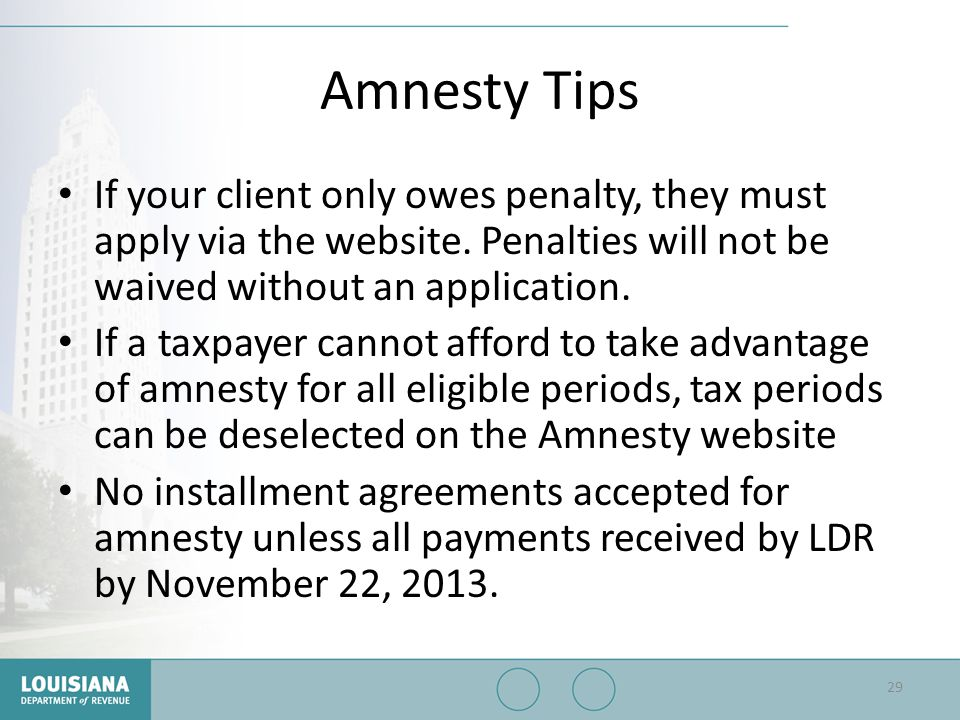 Amnesty Tips If your client only owes penalty, they must apply via the website. Penalties will not be waived without an application. If a taxpayer can