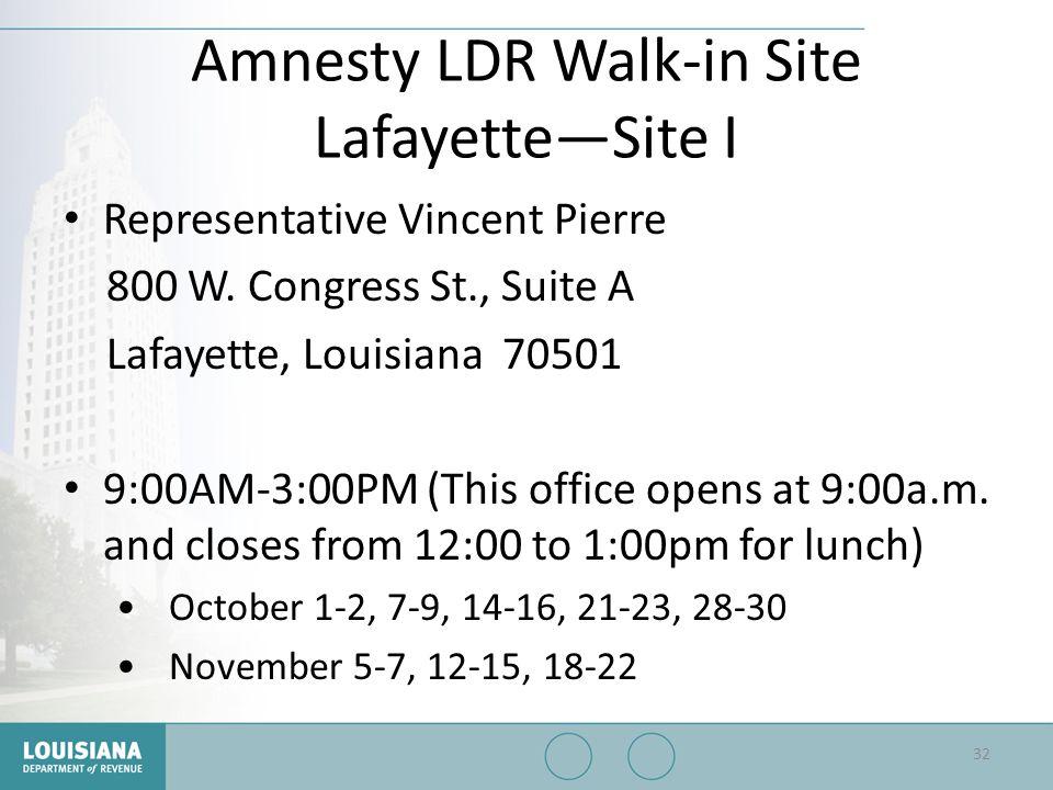 Amnesty LDR Walk-in Site Lafayette—Site I Representative Vincent Pierre 800 W. Congress St., Suite A Lafayette, Louisiana 70501 9:00AM-3:00PM (This of