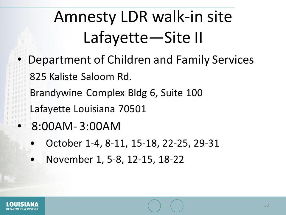 Amnesty LDR walk-in site Lafayette—Site II Department of Children and Family Services 825 Kaliste Saloom Rd. Brandywine Complex Bldg 6, Suite 100 Lafa