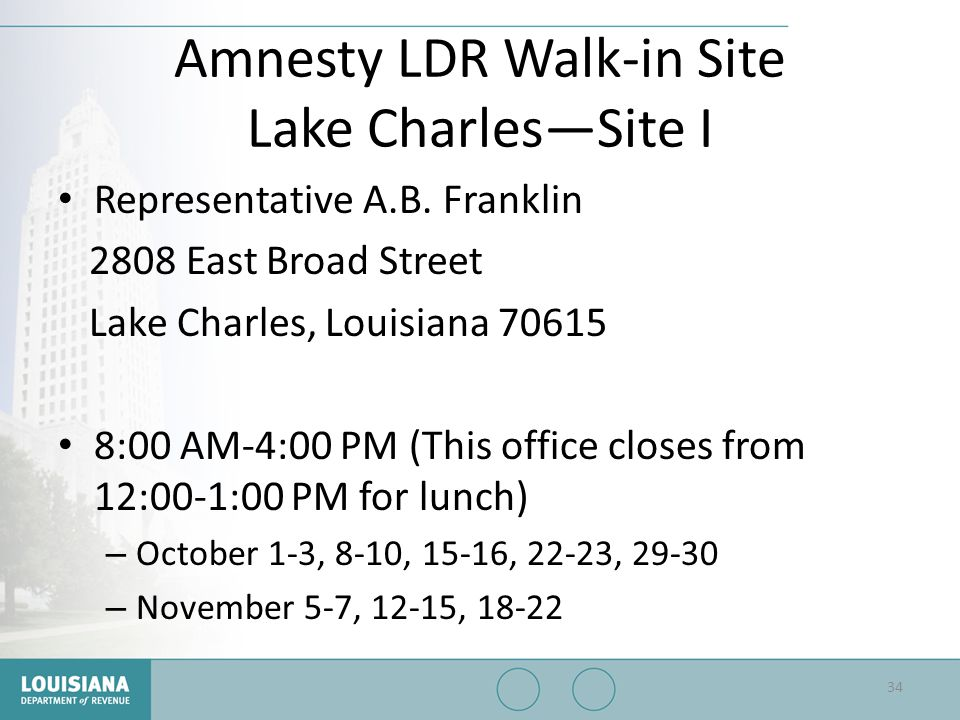 Amnesty LDR Walk-in Site Lake Charles—Site I Representative A.B. Franklin 2808 East Broad Street Lake Charles, Louisiana 70615 8:00 AM-4:00 PM (This o
