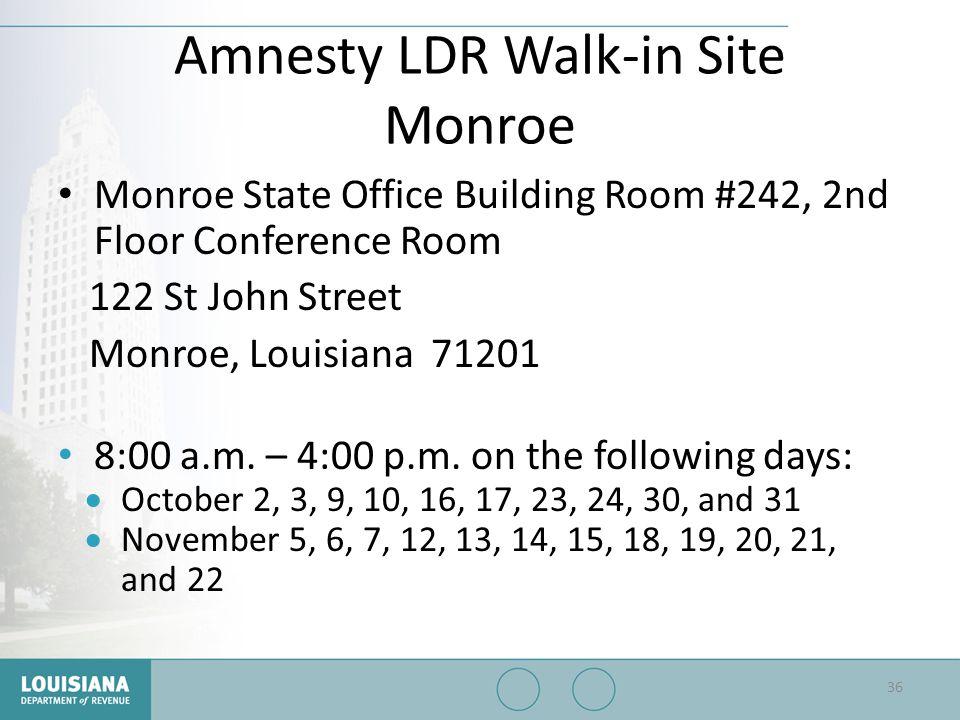 Amnesty LDR Walk-in Site Monroe Monroe State Office Building Room #242, 2nd Floor Conference Room 122 St John Street Monroe, Louisiana 71201 8:00 a.m.