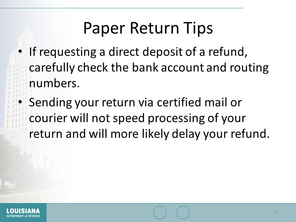 Paper Return Tips If requesting a direct deposit of a refund, carefully check the bank account and routing numbers. Sending your return via certified