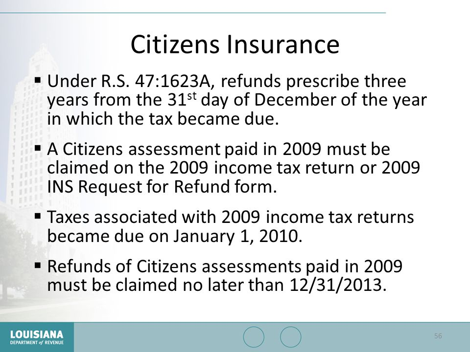 Citizens Insurance  Under R.S. 47:1623A, refunds prescribe three years from the 31 st day of December of the year in which the tax became due.  A Ci