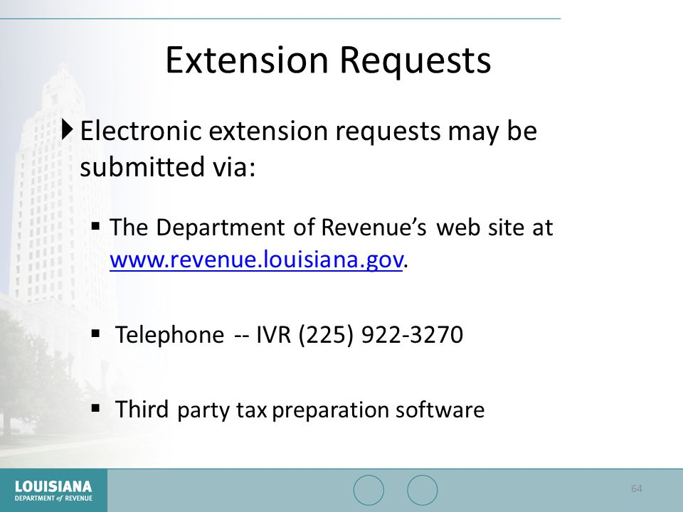 Extension Requests  Electronic extension requests may be submitted via:  The Department of Revenue's web site at www.revenue.louisiana.gov. www.reve