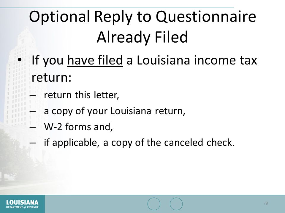 Optional Reply to Questionnaire Already Filed If you have filed a Louisiana income tax return: – return this letter, – a copy of your Louisiana return