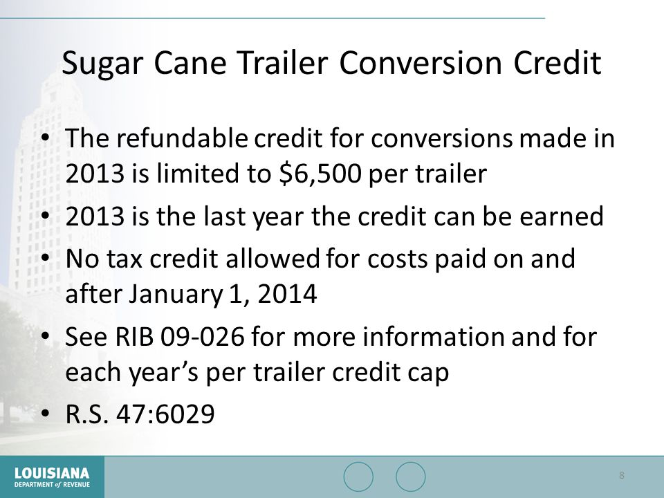 Sugar Cane Trailer Conversion Credit The refundable credit for conversions made in 2013 is limited to $6,500 per trailer 2013 is the last year the cre