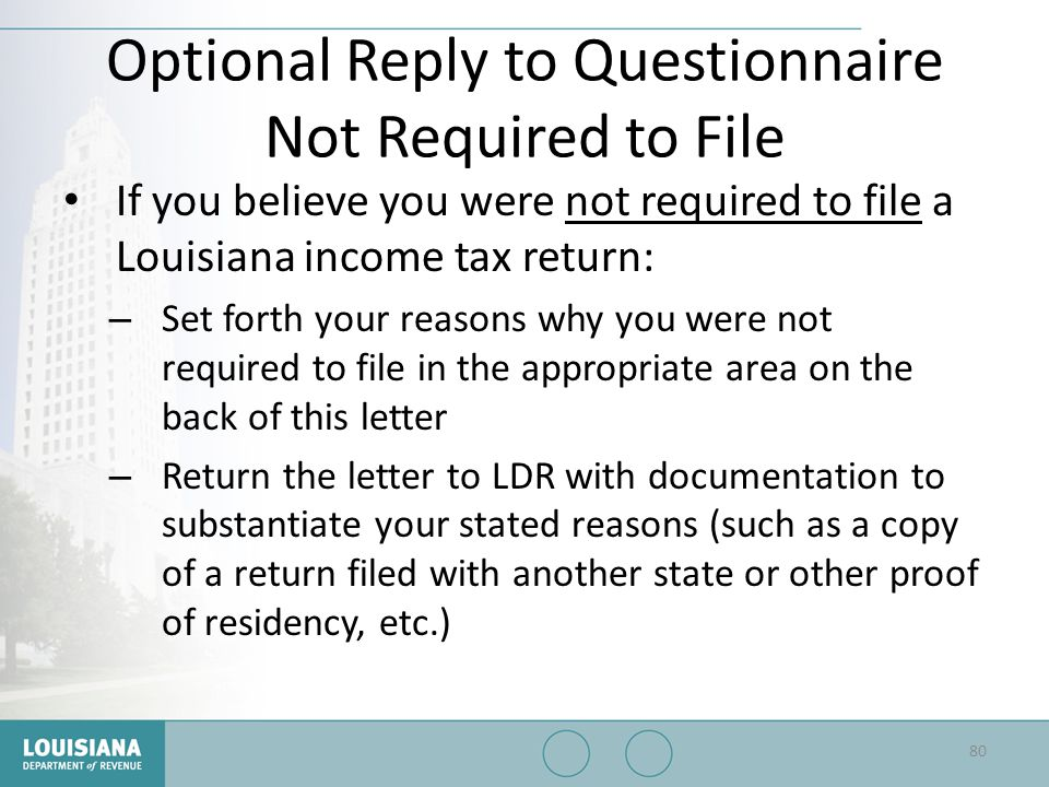 Optional Reply to Questionnaire Not Required to File If you believe you were not required to file a Louisiana income tax return: – Set forth your reas