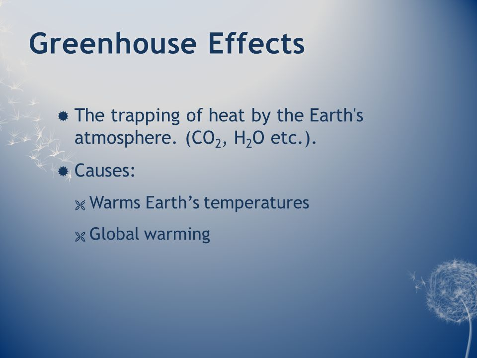 Greenhouse EffectsGreenhouse Effects  The trapping of heat by the Earth s atmosphere.