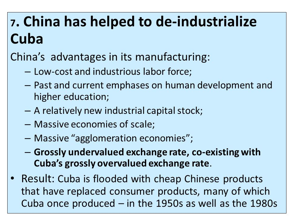 7. China has helped to de-industrialize Cuba China's advantages in its manufacturing: – Low-cost and industrious labor force; – Past and current empha