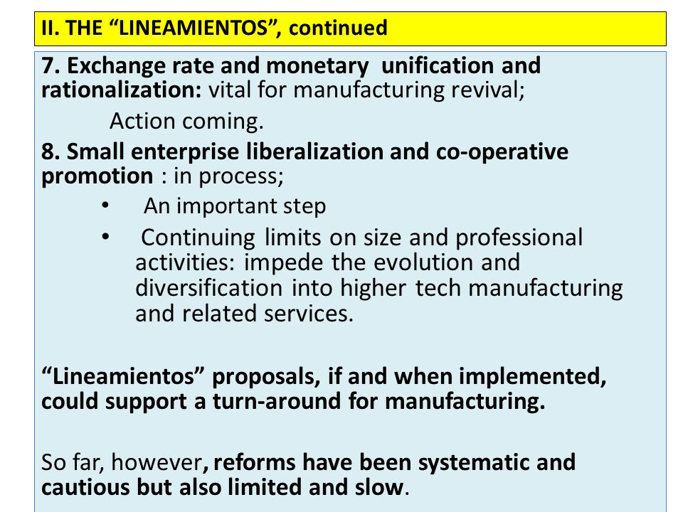 7. Exchange rate and monetary unification and rationalization: vital for manufacturing revival; Action coming. 8. Small enterprise liberalization and