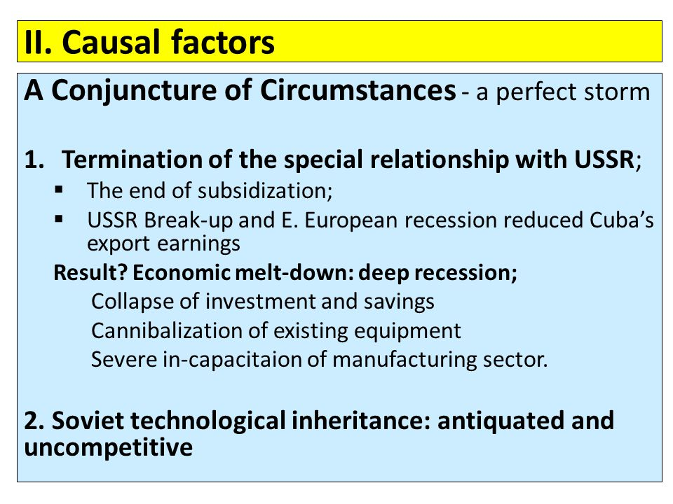II. Causal factors A Conjuncture of Circumstances - a perfect storm 1.Termination of the special relationship with USSR;  The end of subsidization; 