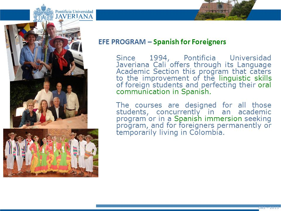 Since 1994, Pontificia Universidad Javeriana Cali offers through its Language Academic Section this program that caters to the improvement of the linguistic skills of foreign students and perfecting their oral communication in Spanish.