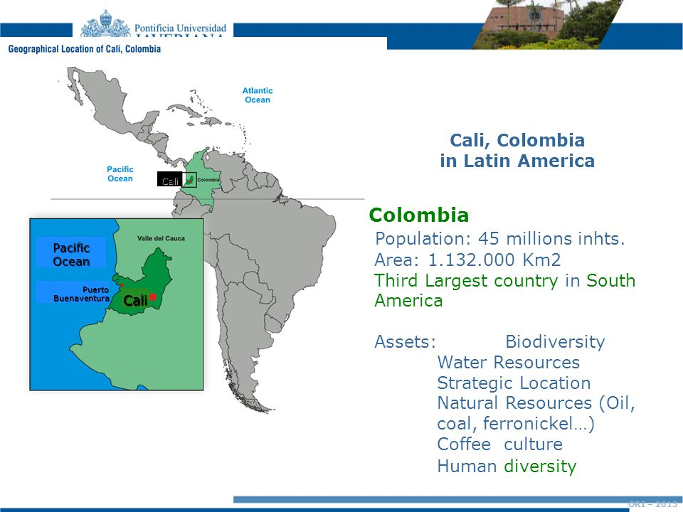 Cali, Colombia in Latin America Cali Puerto Buenaventura Cali Pacific Ocean Colombia Population: 45 millions inhts.