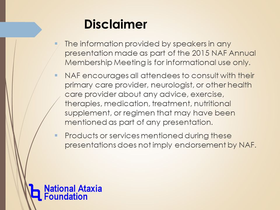 Disclaimer  The information provided by speakers in any presentation made as part of the 2015 NAF Annual Membership Meeting is for informational use only.