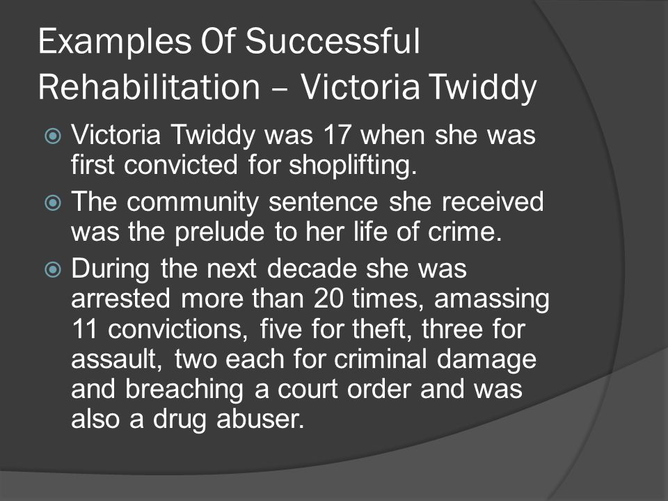 Victoria Twiddy(2)  She underwent a strict rehabilitation program that included support to wean her off drugs, improve her education, secure a home and smooth her financial quandaries.