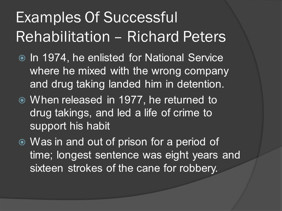 Examples Of Successful Rehabilitation – Richard Peters  In 1974, he enlisted for National Service where he mixed with the wrong company and drug taki