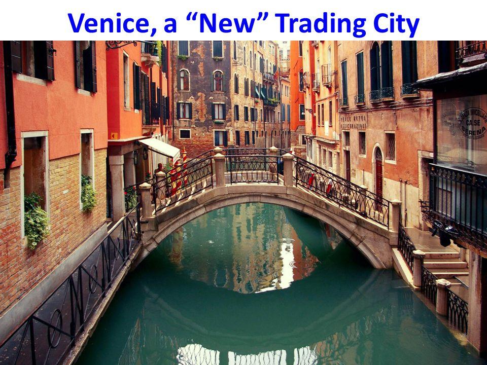 "Venice, a ""New"" Trading City"