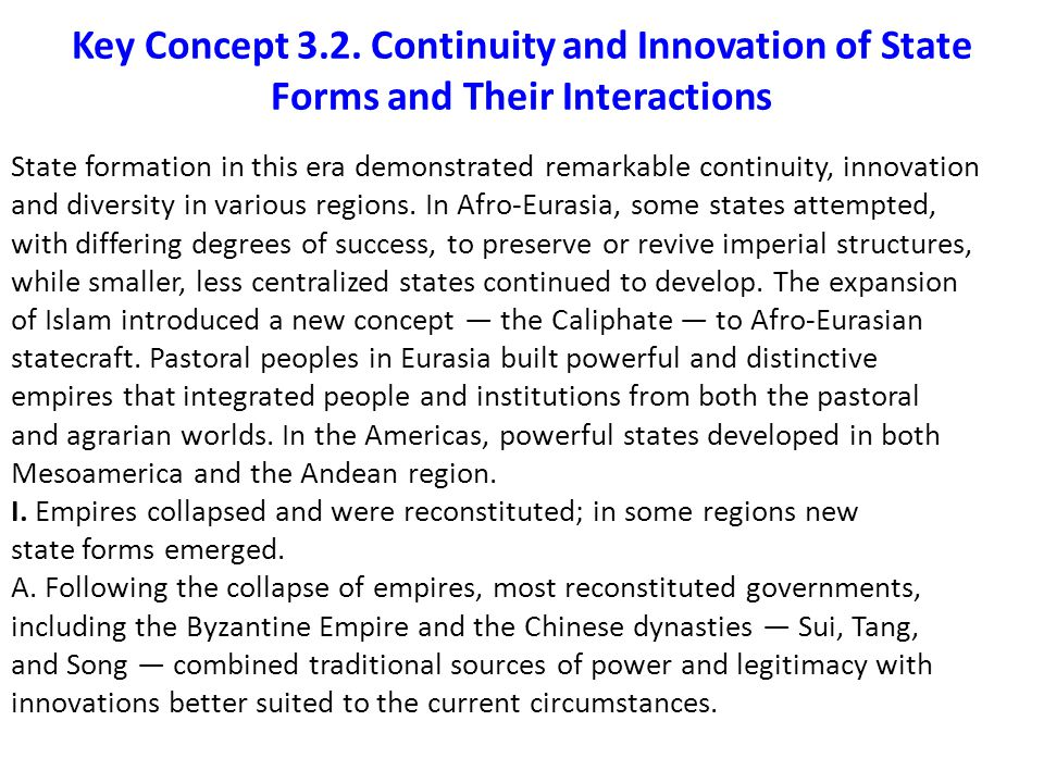 Key Concept 3.2. Continuity and Innovation of State Forms and Their Interactions State formation in this era demonstrated remarkable continuity, innov