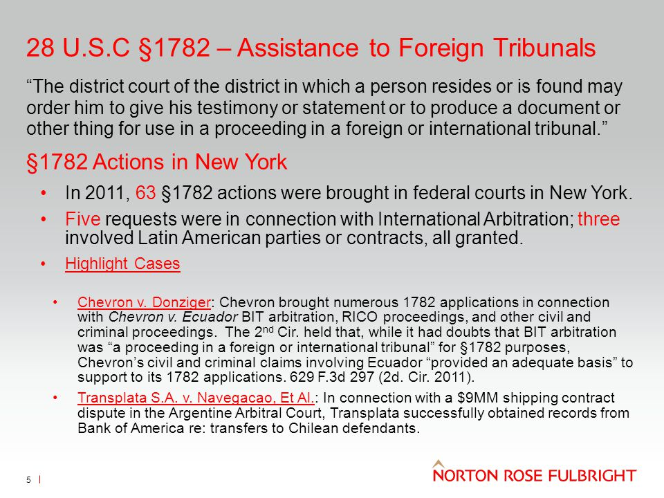 "28 U.S.C §1782 – Assistance to Foreign Tribunals 5 ""The district court of the district in which a person resides or is found may order him to give his"
