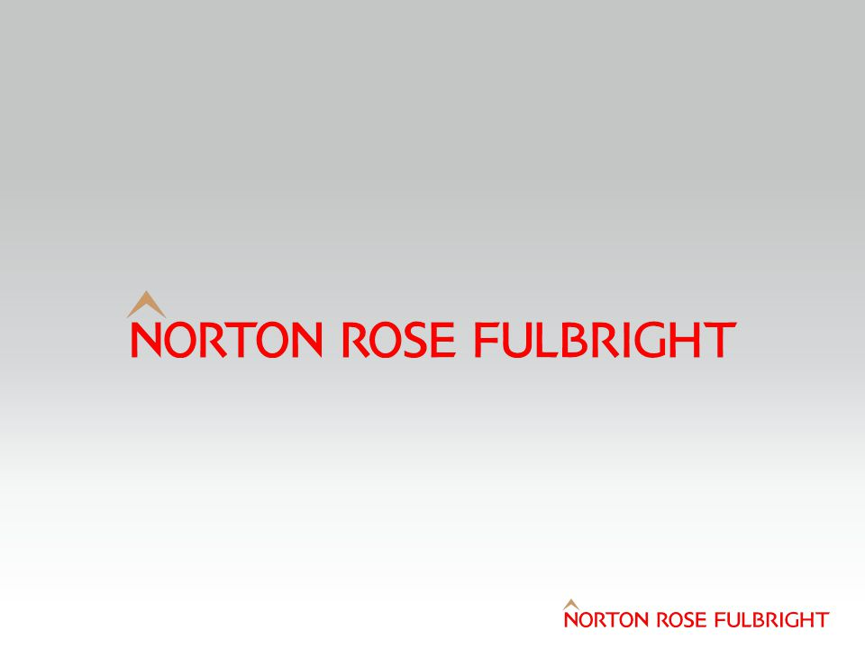 Disclaimer Norton Rose Fulbright LLP, Norton Rose Fulbright Australia, Norton Rose Fulbright Canada LLP, Norton Rose Fulbright South Africa (incorporated as Deneys Reitz Inc) and Fulbright & Jaworski LLP, each of which is a separate legal entity, are members ( the Norton Rose Fulbright members ) of Norton Rose Fulbright Verein, a Swiss Verein.