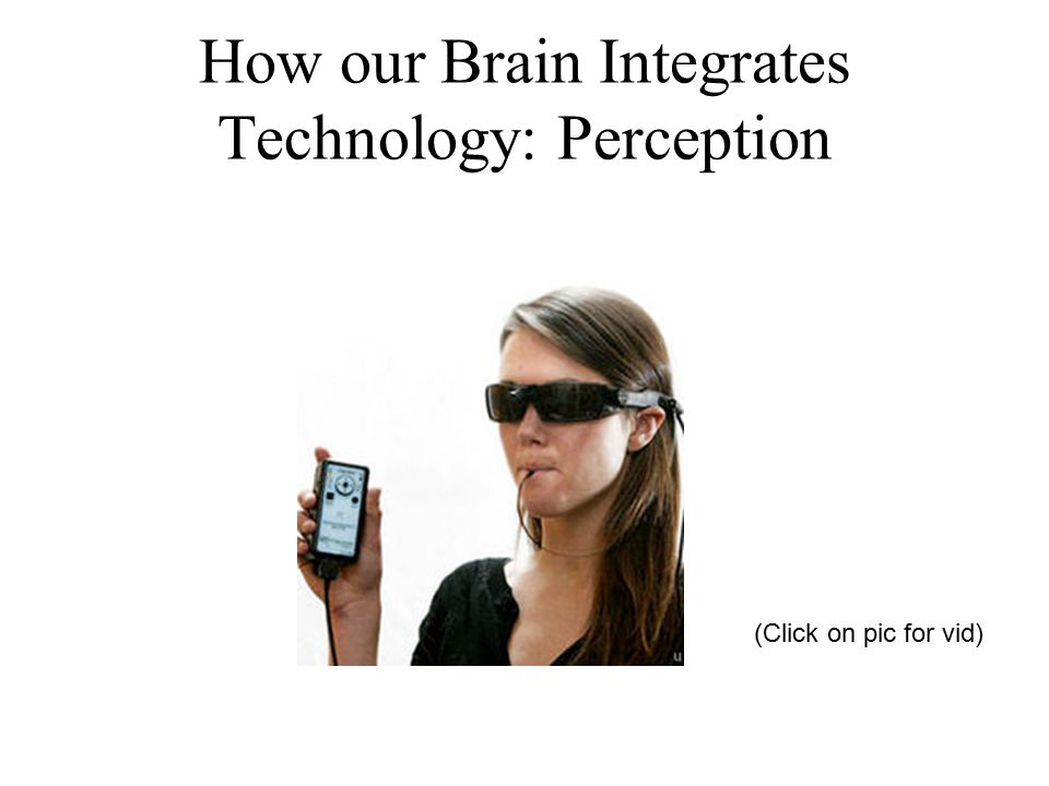 How our Brain Integrates Technology: Action (click on pic for vid)