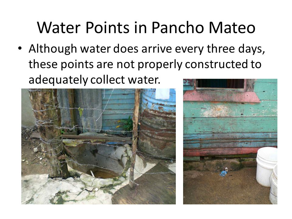 Water Points in Pancho Mateo Another example of inadequately constructed water points which lack a faucet, space for a bucket, or other collection method.