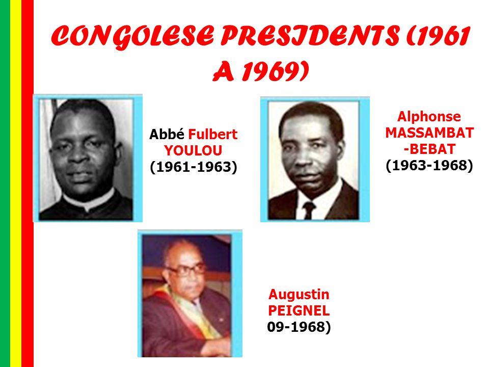 CONGOLESE PRESIDENTS (1961 A 1969) Abbé Fulbert YOULOU (1961-1963) Alphonse MASSAMBAT -BEBAT (1963-1968) Augustin PEIGNEL 09-1968)