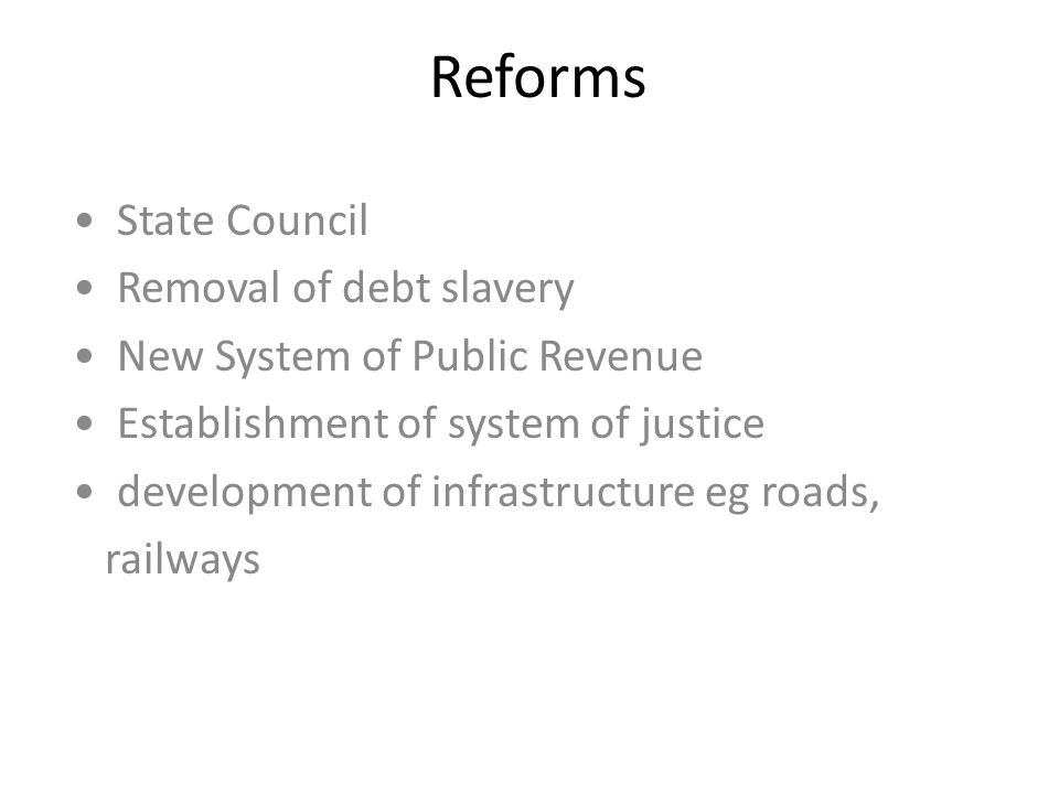 Reforms State Council Removal of debt slavery New System of Public Revenue Establishment of system of justice development of infrastructure eg roads,