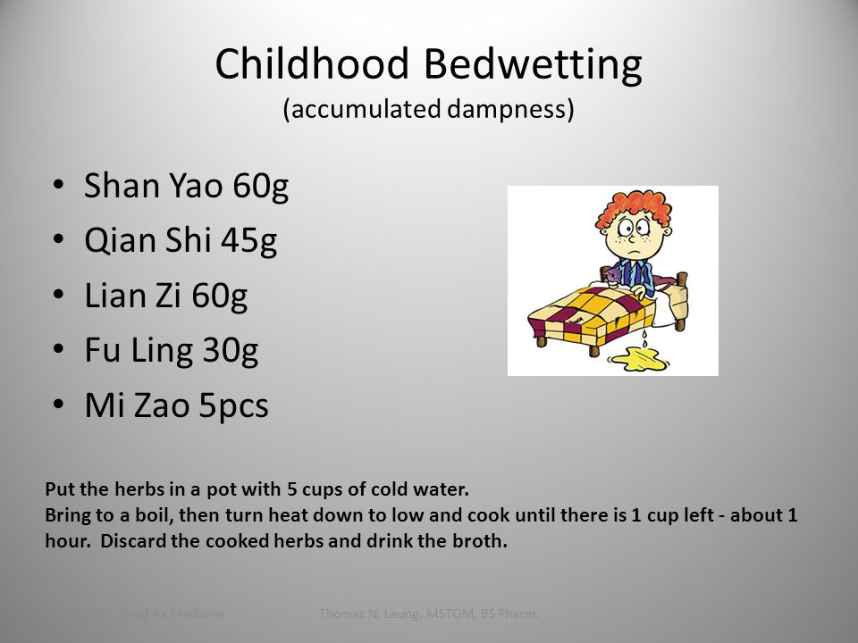 Childhood Bedwetting (accumulated dampness) Shan Yao 60g Qian Shi 45g Lian Zi 60g Fu Ling 30g Mi Zao 5pcs 1/24/2010 Food As MedicineThomas N.