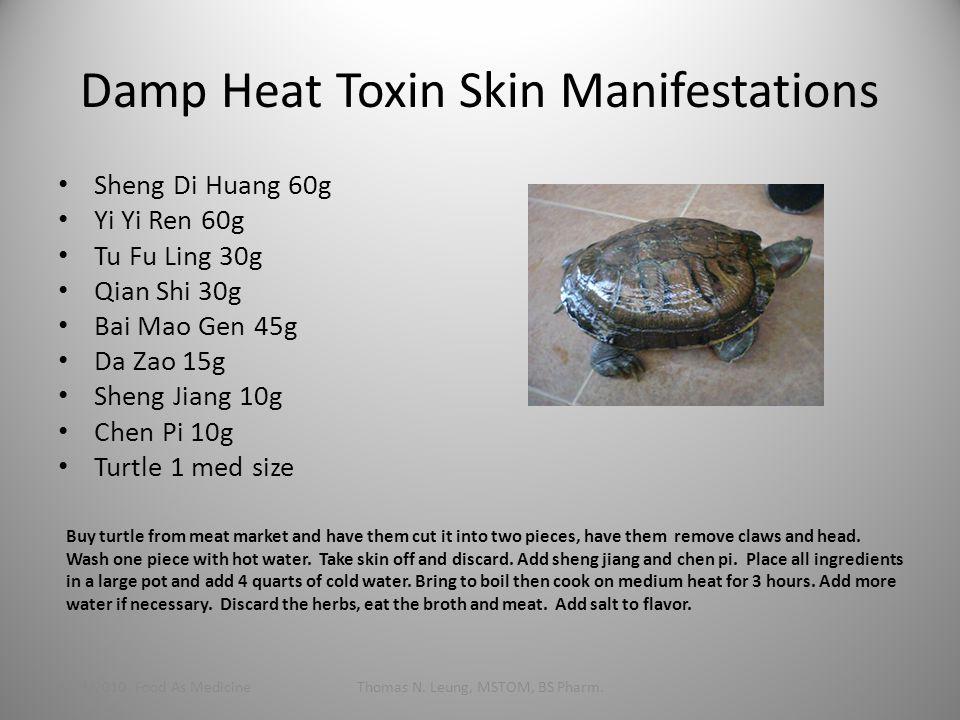 Damp Heat Toxin Skin Manifestations Sheng Di Huang 60g Yi Yi Ren 60g Tu Fu Ling 30g Qian Shi 30g Bai Mao Gen 45g Da Zao 15g Sheng Jiang 10g Chen Pi 10