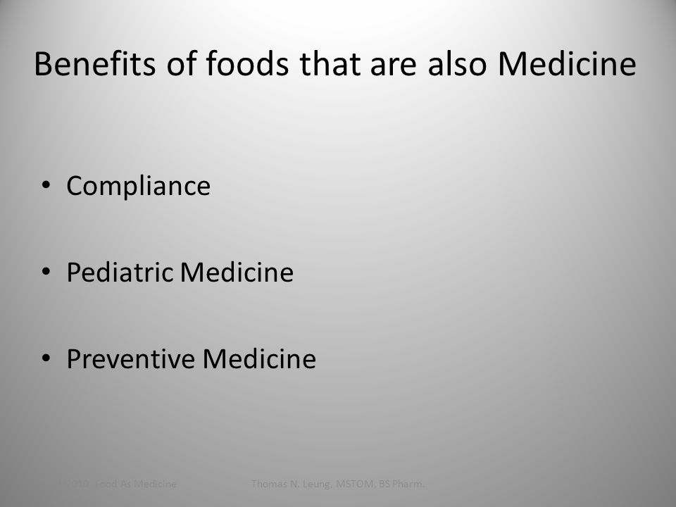 Benefits of foods that are also Medicine Compliance Pediatric Medicine Preventive Medicine 1/24/2010 Food As MedicineThomas N.