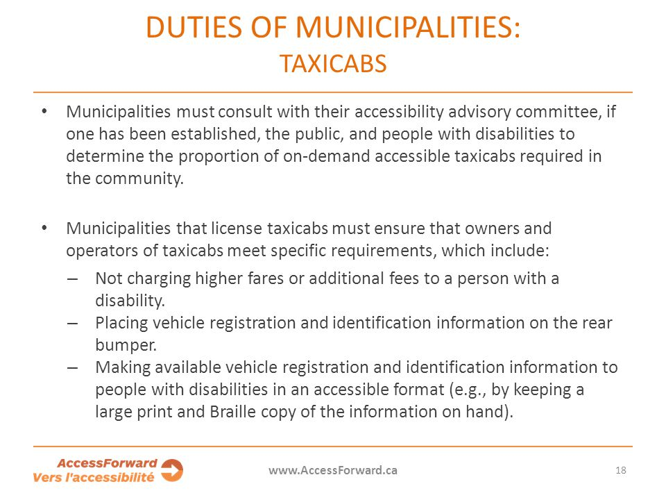 18 www.AccessForward.ca Municipalities must consult with their accessibility advisory committee, if one has been established, the public, and people w