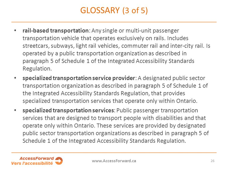 26 www.AccessForward.ca rail-based transportation: Any single or multi-unit passenger transportation vehicle that operates exclusively on rails. Inclu