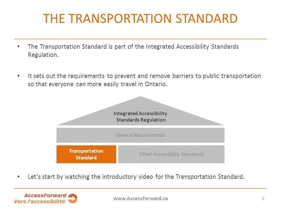 3 www.AccessForward.ca Other Accessibility Standards Transportation Standard General Requirements Integrated Accessibility Standards Regulation The Tr
