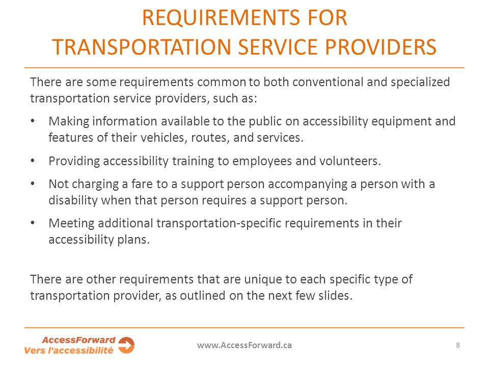 8 www.AccessForward.ca There are some requirements common to both conventional and specialized transportation service providers, such as: Making infor