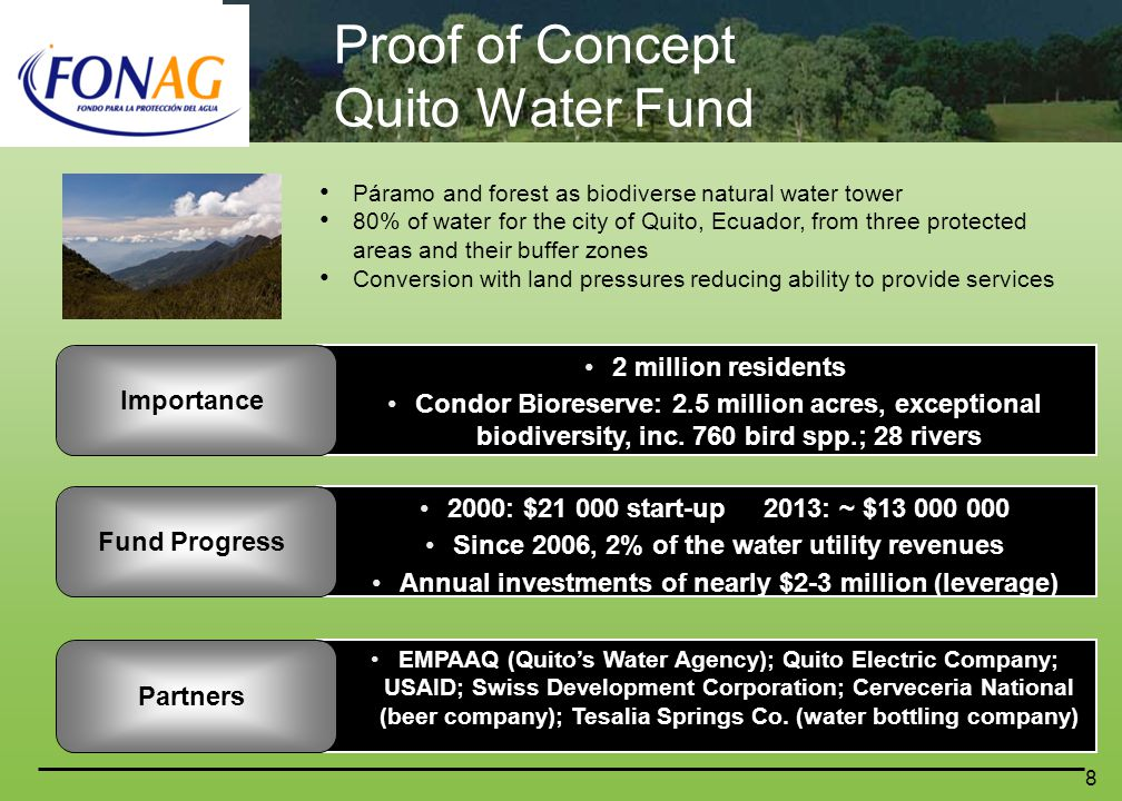 8 Proof of Concept Quito Water Fund Importance 2 million residents Condor Bioreserve: 2.5 million acres, exceptional biodiversity, inc.
